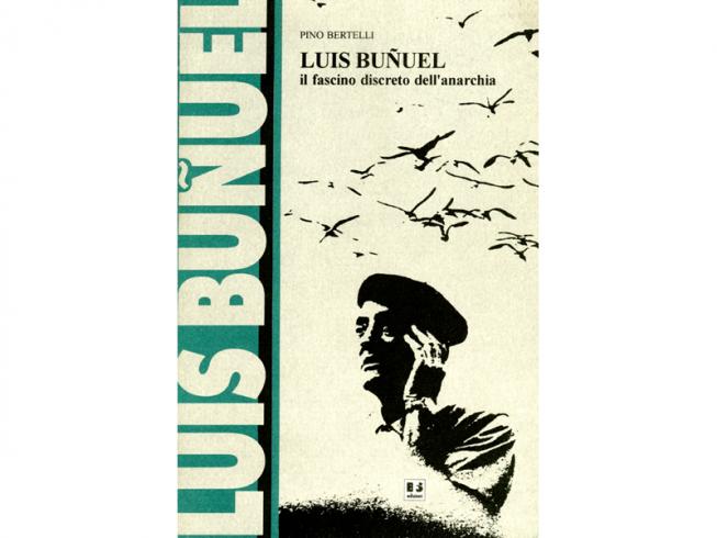 Luis Buñuel. Il fascino discreto dell'anarchia