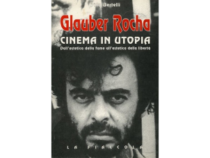 Glauber Rocha. Cinema in utopia.