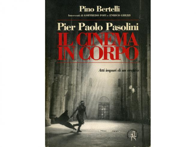 Pier Paolo Pasolini. Il cinema in corpo. Atti impuri di un eretico