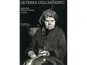 La terra dell'argento. Gente della Maremma Toscana