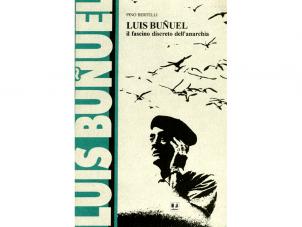 Luis Bunuel. Il fascino discreto dell'anarchia