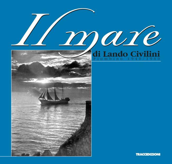 Il mare di di Lando Civilini – Piombino 1940/1960