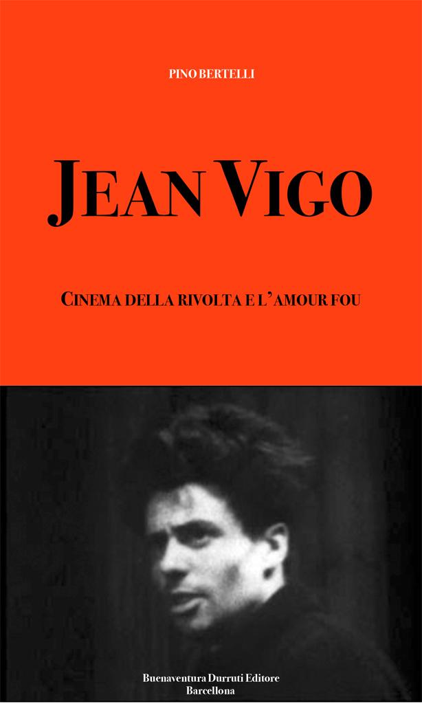JEAN VIGO. CINEMA DELLA RIVOLTA E L'AMOUR FOU