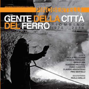 GENTE DELLA CITTA' DEL FERRO. PIOMBINO 1970/2014